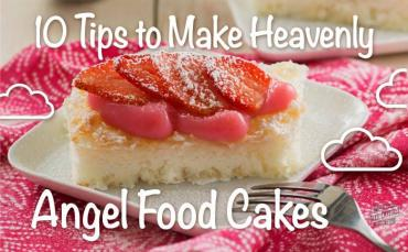 10 Tips to Make Heavenly Angel Food Cakes
