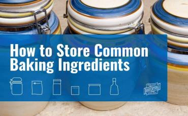 How To Store Common Baking Ingredients