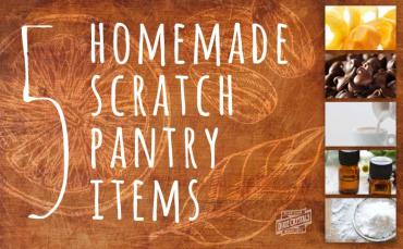 How to make 5 homemade scratch pantry items
